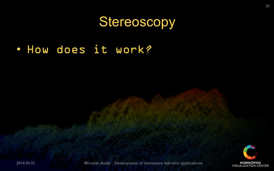 How does it work? Stereoscopy 2014-09-03Miroslav Andel - Development of immersive real-time applications 30