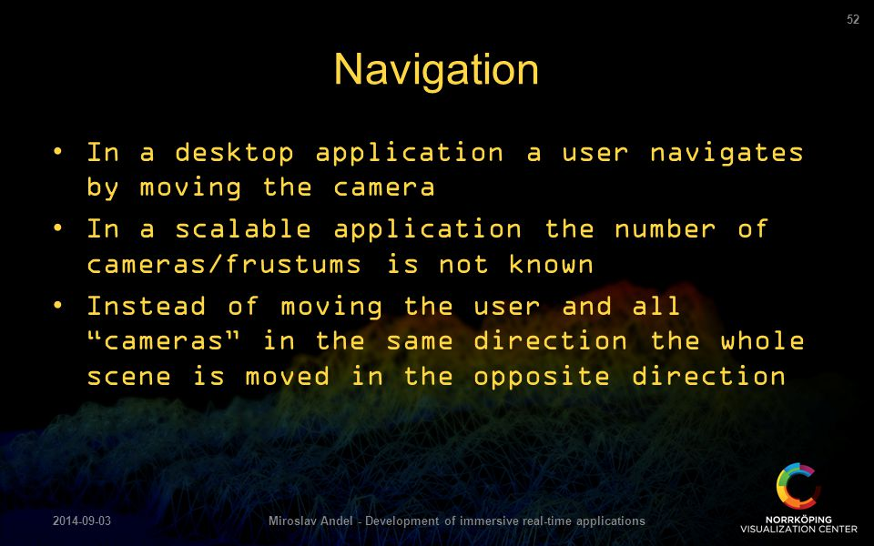 In a desktop application a user navigates by moving the camera In a scalable application the number of cameras/frustums is not known Instead of moving