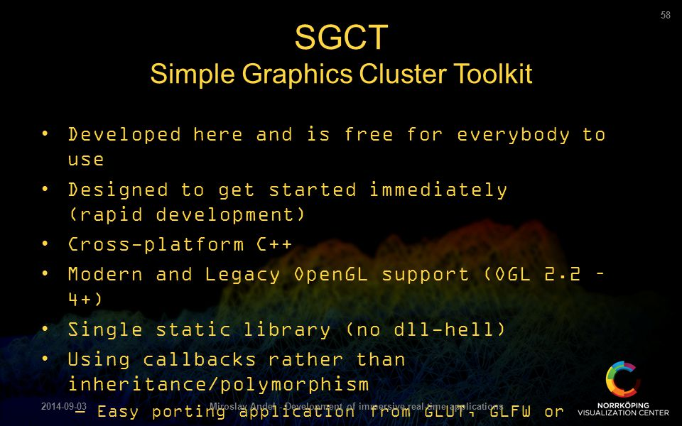 Developed here and is free for everybody to use Designed to get started immediately (rapid development) Cross-platform C++ Modern and Legacy OpenGL su