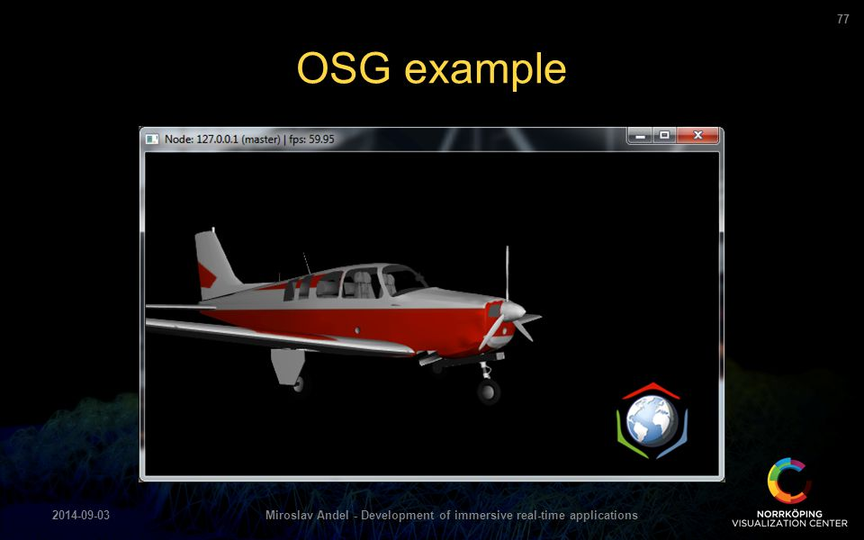OSG example 2014-09-03Miroslav Andel - Development of immersive real-time applications 77