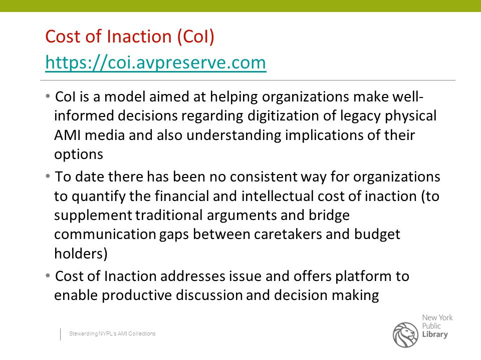 Stewarding NYPL's AMI Collections Recommendations Scenarios developed for status quo, increased outsourcing, fixed budget, and no loss Considered 15-year window of opportunity Scenarios included costs for: reformatting, cataloging, physical storage, and digital storage Recommendations made for policy changes in acquisitions and life-cycle management