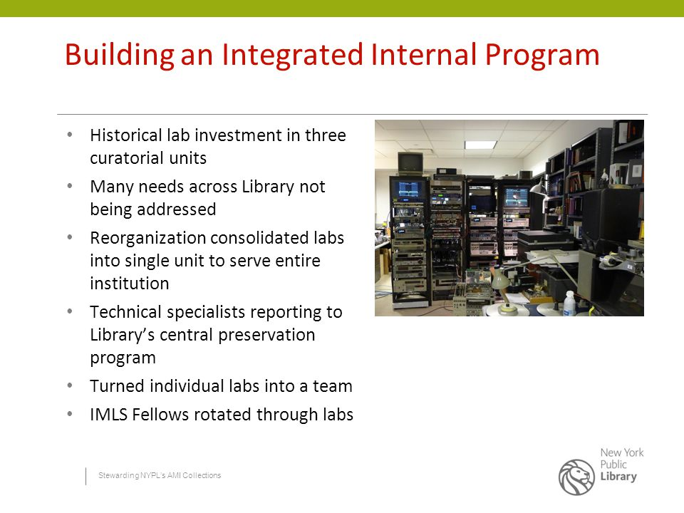 Stewarding NYPL's AMI Collections Building an Integrated Internal Program Historical lab investment in three curatorial units Many needs across Librar