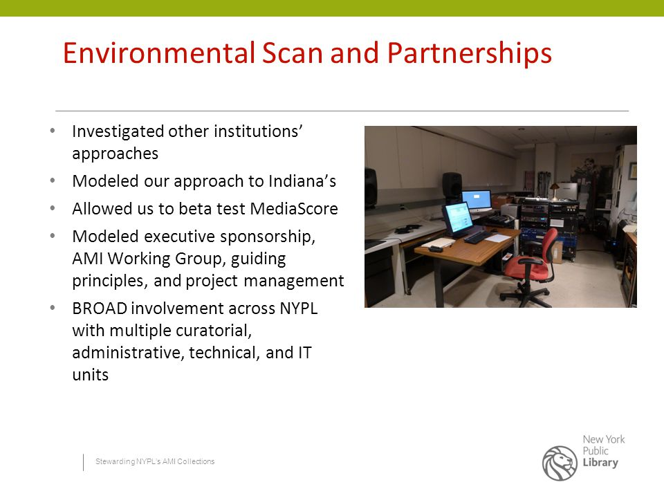 Stewarding NYPL's AMI Collections Environmental Scan and Partnerships Investigated other institutions' approaches Modeled our approach to Indiana's Al