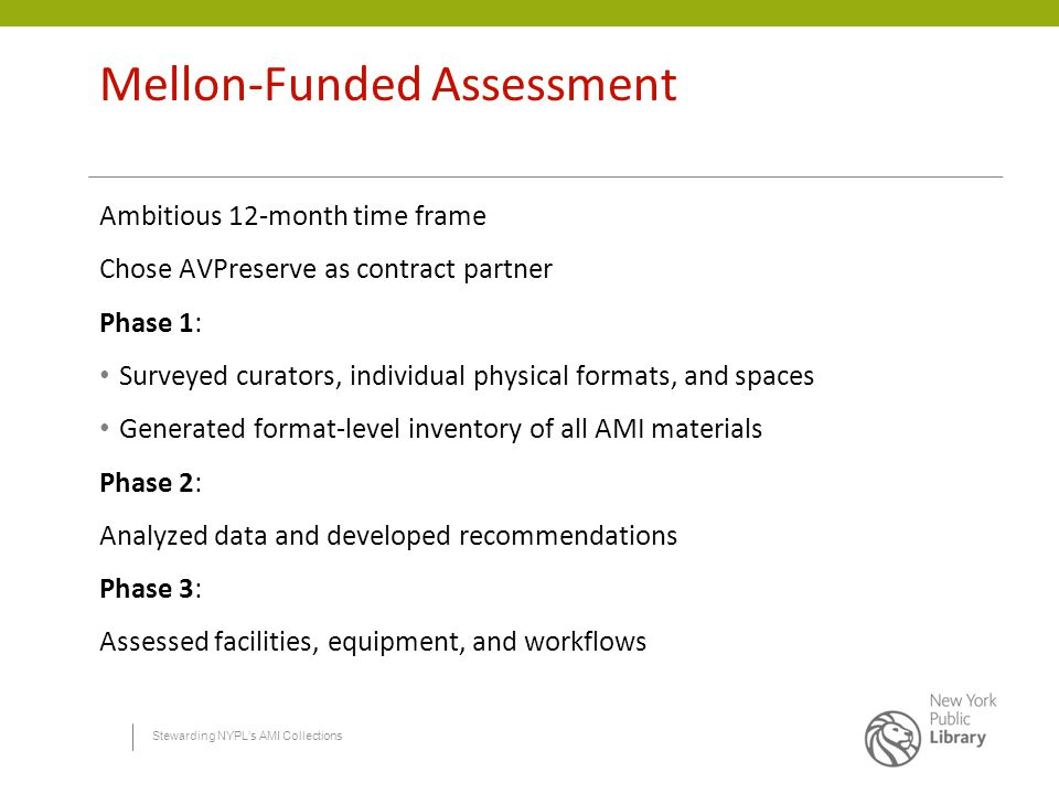Stewarding NYPL's AMI Collections Mellon-Funded Assessment Ambitious 12-month time frame Chose AVPreserve as contract partner Phase 1: Surveyed curato