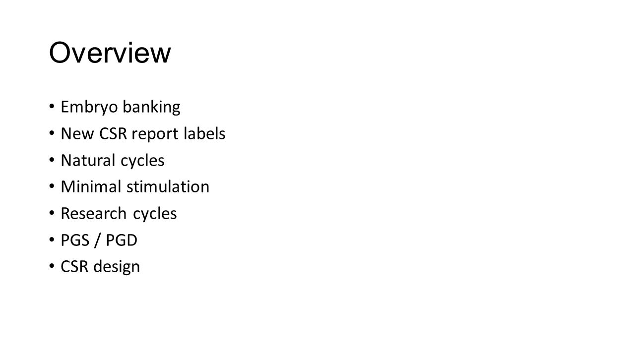 Overview Embryo banking New CSR report labels Natural cycles Minimal stimulation Research cycles PGS / PGD CSR design
