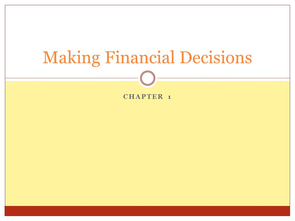 CHAPTER 1 Making Financial Decisions