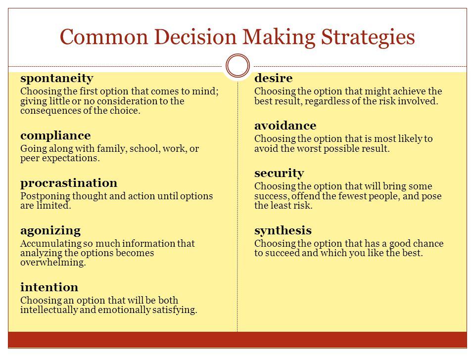 Common Decision Making Strategies spontaneity Choosing the first option that comes to mind; giving little or no consideration to the consequences of t