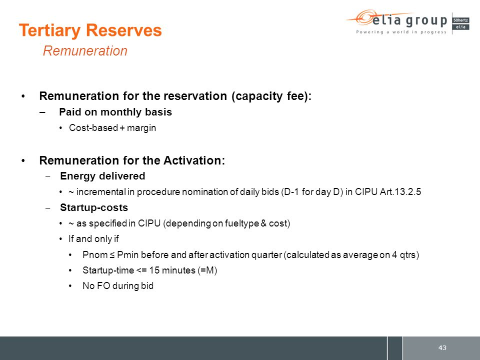 Remuneration for the reservation (capacity fee): –Paid on monthly basis Cost-based + margin Remuneration for the Activation: ‒ Energy delivered ~ incr