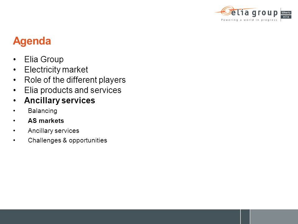 Agenda Elia Group Electricity market Role of the different players Elia products and services Ancillary services Balancing AS markets Ancillary servic