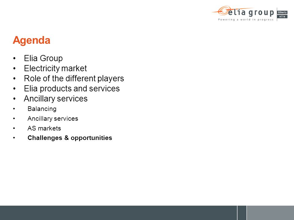 Agenda Elia Group Electricity market Role of the different players Elia products and services Ancillary services Balancing Ancillary services AS marke