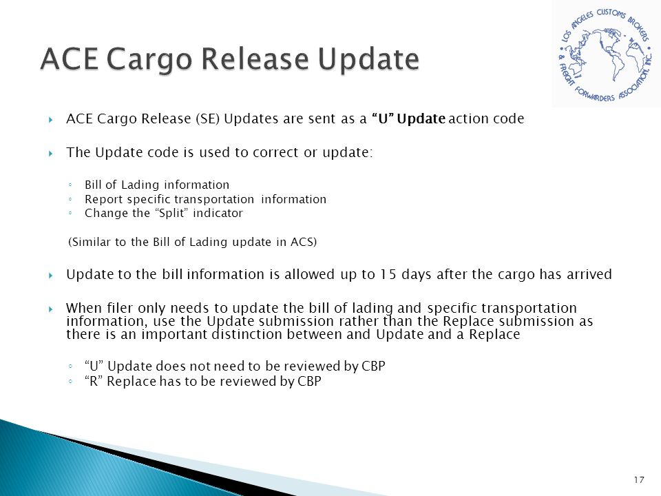 """ ACE Cargo Release (SE) Updates are sent as a """"U"""" Update action code  The Update code is used to correct or update: ◦ Bill of Lading information ◦ R"""