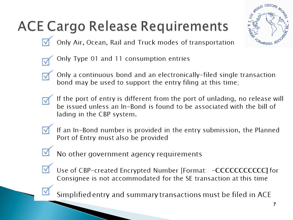 7 Only Air, Ocean, Rail and Truck modes of transportation Only Type 01 and 11 consumption entries Only a continuous bond and an electronically-filed s