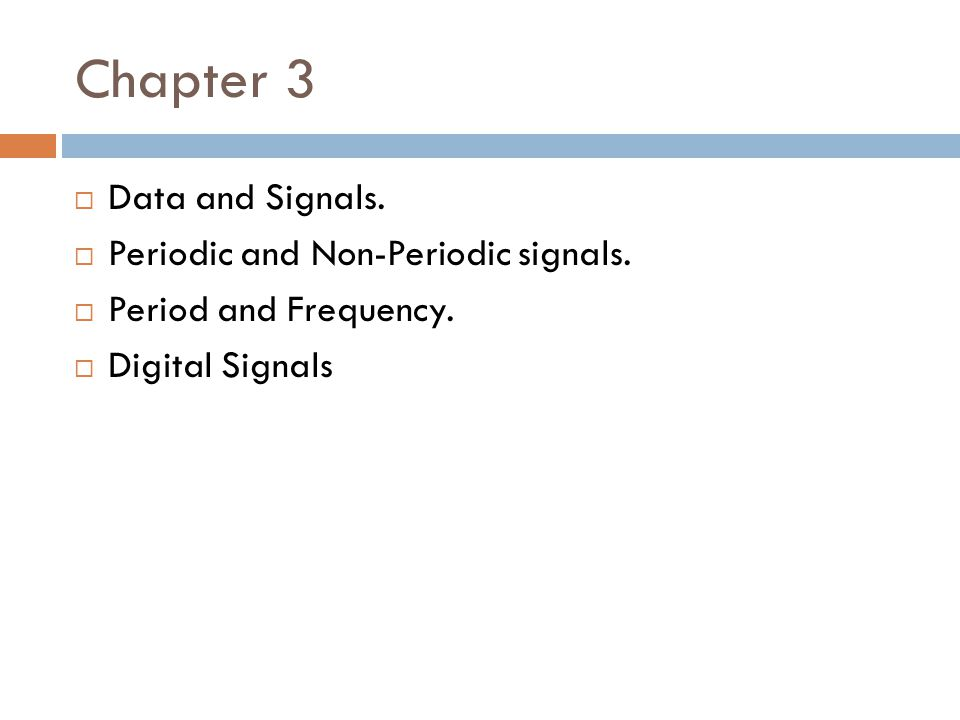 Chapter 3  Data and Signals.  Periodic and Non-Periodic signals.  Period and Frequency.  Digital Signals