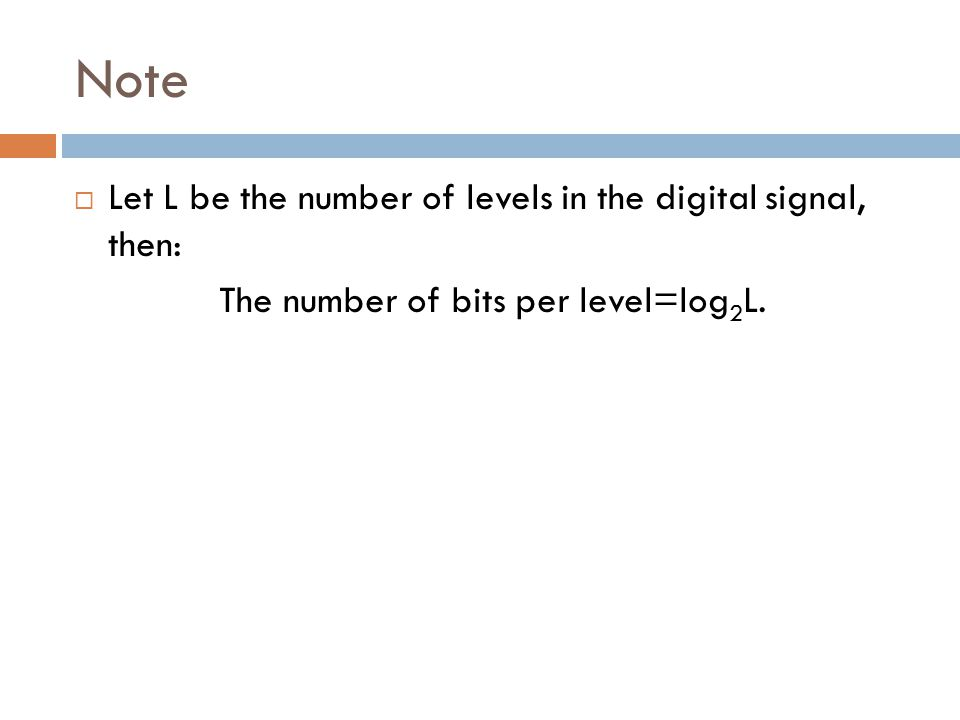 Note  Let L be the number of levels in the digital signal, then: The number of bits per level=log 2 L.