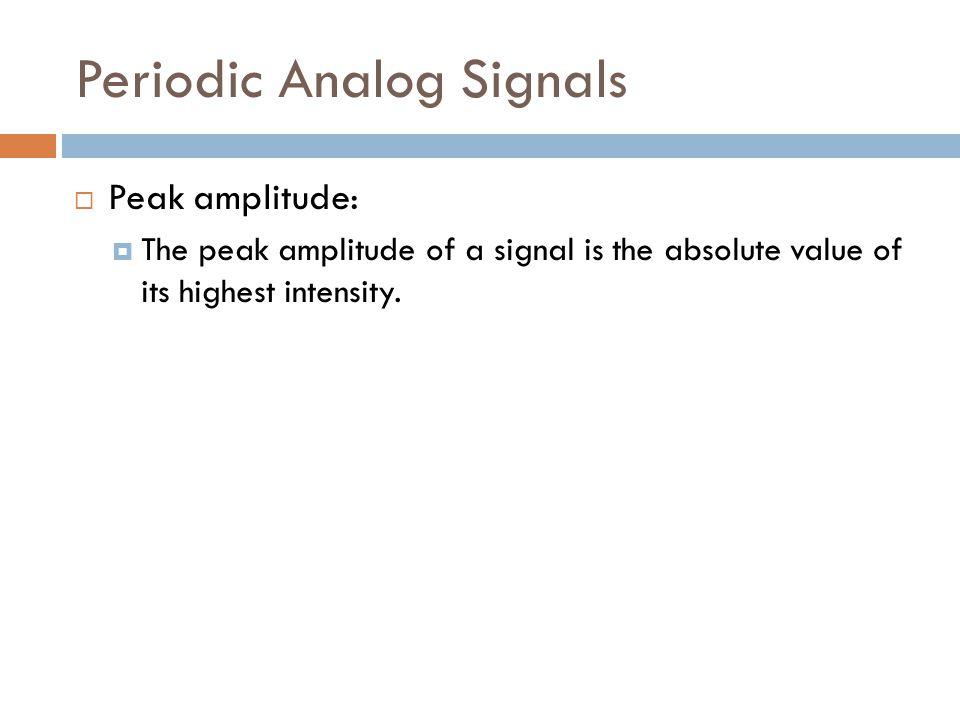 Periodic Analog Signals  Peak amplitude:  The peak amplitude of a signal is the absolute value of its highest intensity.