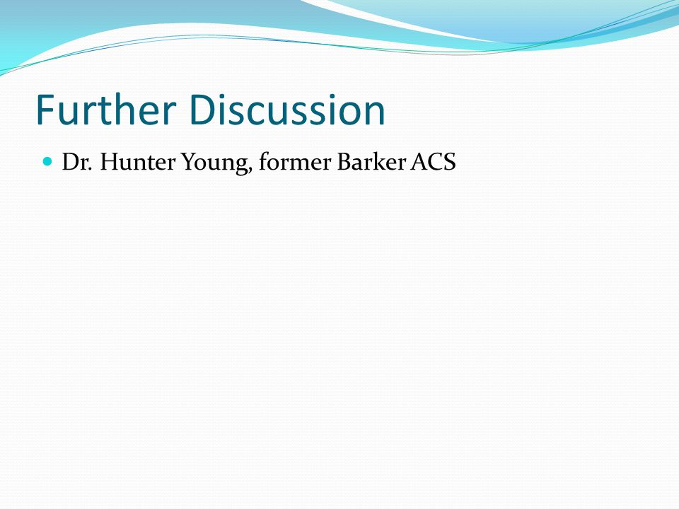 Further Discussion Dr. Hunter Young, former Barker ACS