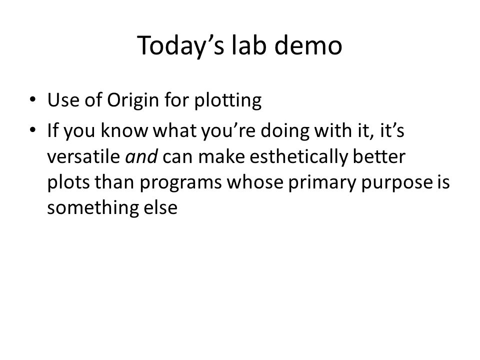 Today's lab demo Use of Origin for plotting If you know what you're doing with it, it's versatile and can make esthetically better plots than programs whose primary purpose is something else