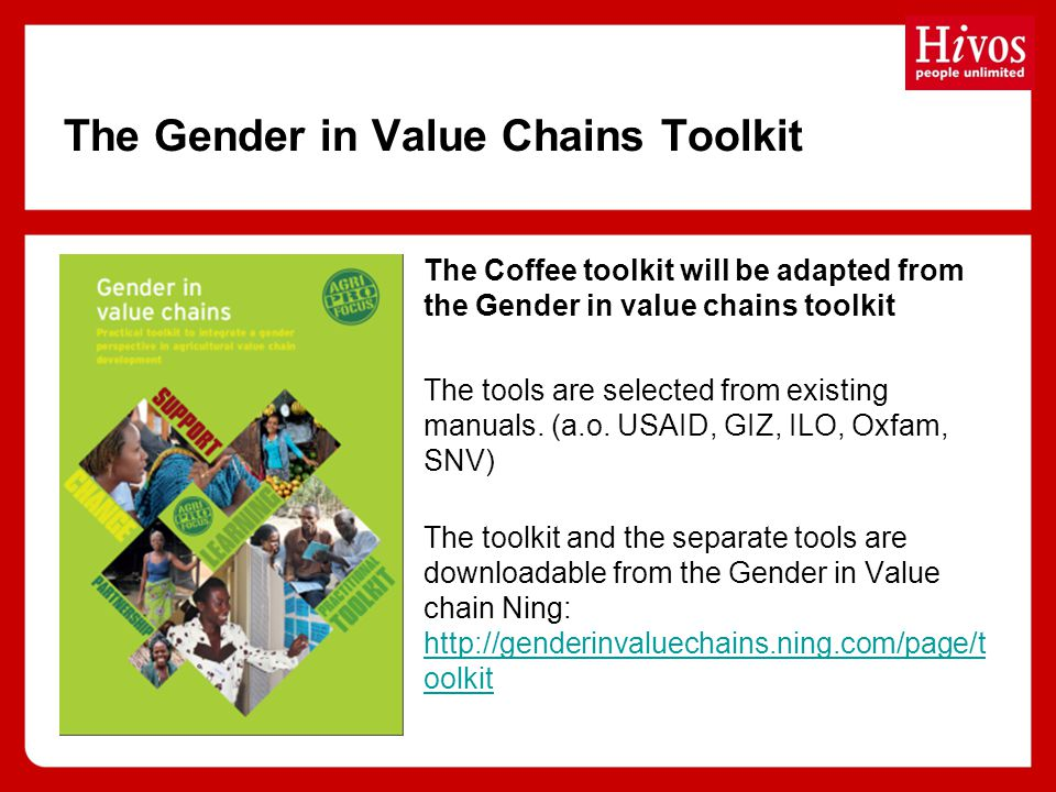 The Gender in Value Chains Toolkit The Coffee toolkit will be adapted from the Gender in value chains toolkit The tools are selected from existing manuals.