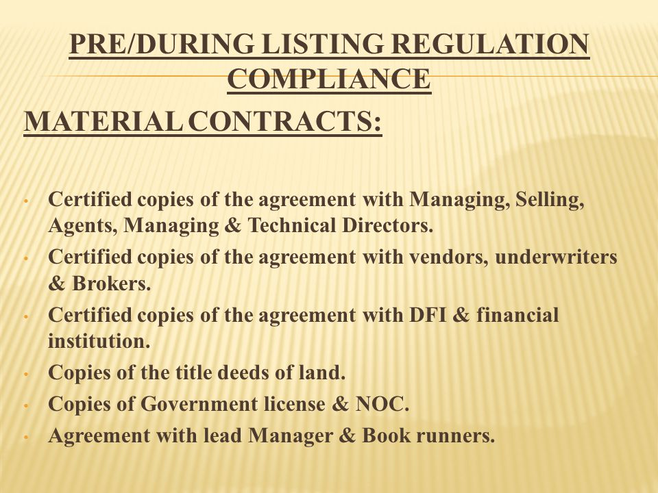 PRE/DURING LISTING REGULATION COMPLIANCE MATERIAL CONTRACTS: Certified copies of the agreement with Managing, Selling, Agents, Managing & Technical Directors.
