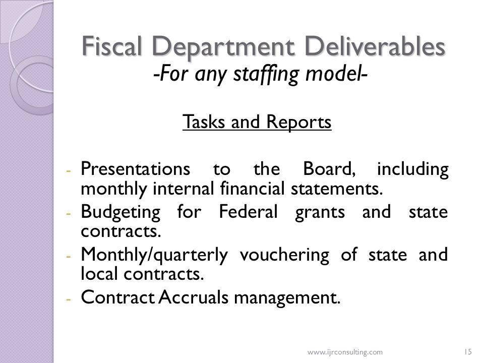 www.ijrconsulting.com15 Fiscal Department Deliverables -For any staffing model- Tasks and Reports - Presentations to the Board, including monthly inte