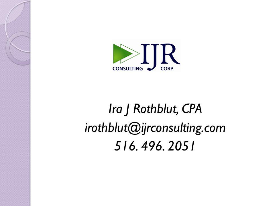 Ira J Rothblut, CPA irothblut@ijrconsulting.com 516. 496. 2051