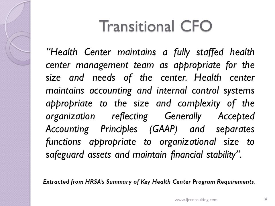 "www.ijrconsulting.com9 Transitional CFO ""Health Center maintains a fully staffed health center management team as appropriate for the size and needs o"