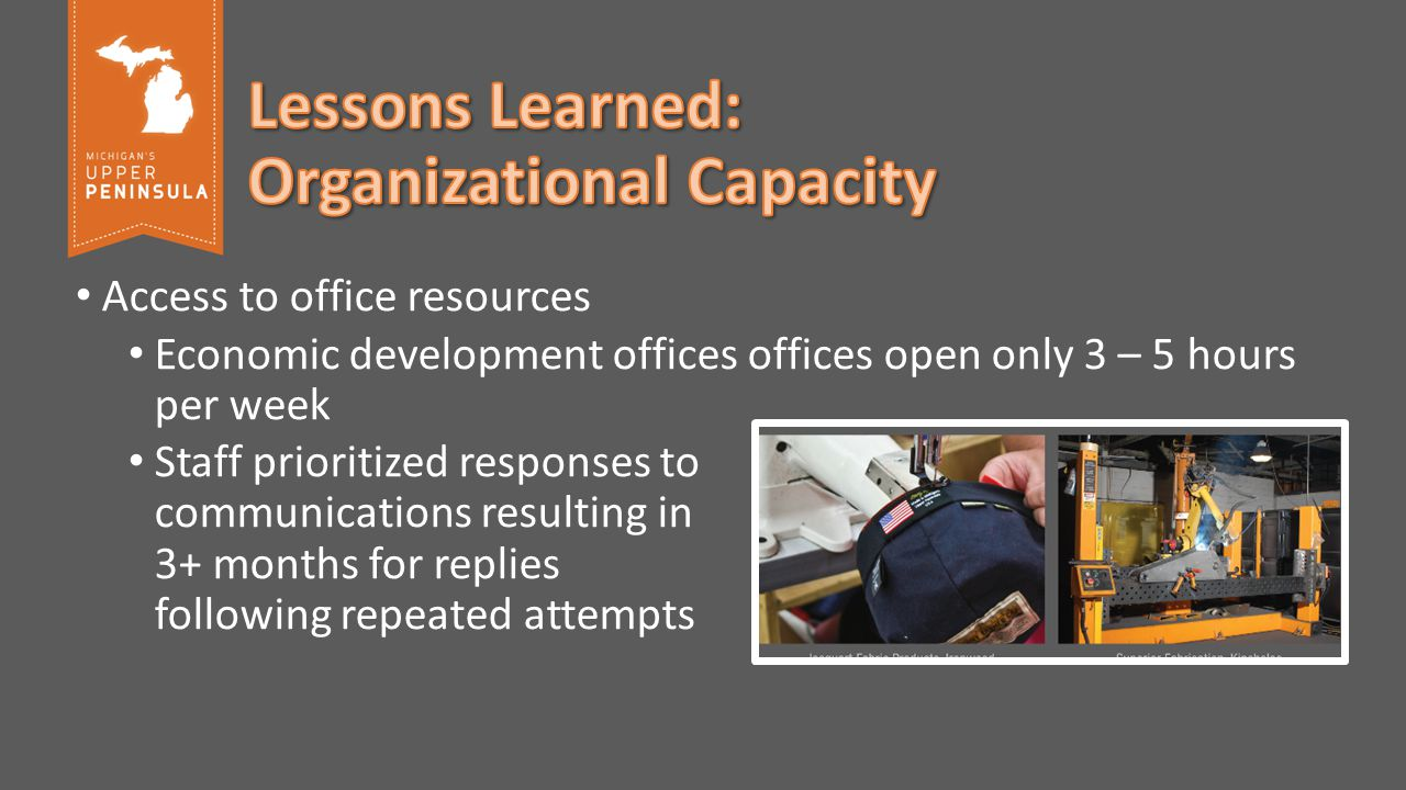 Access to office resources Economic development offices offices open only 3 – 5 hours per week Staff prioritized responses to communications resulting in 3+ months for replies following repeated attempts