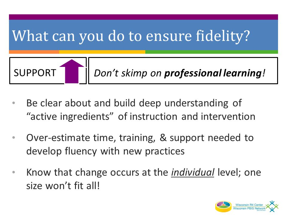 What can you do to ensure fidelity.