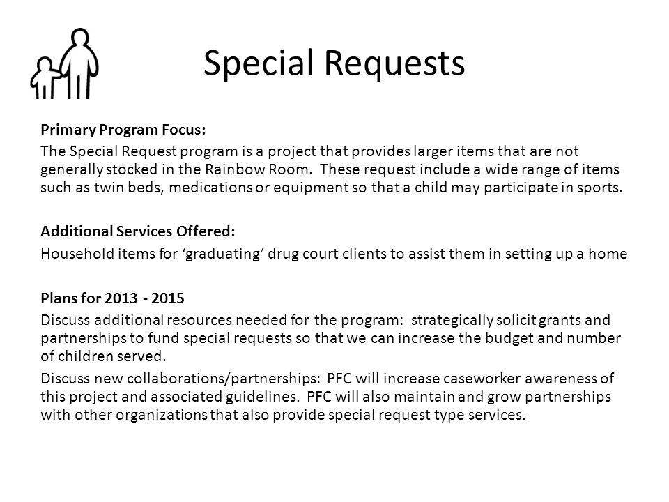 Special Requests Primary Program Focus: The Special Request program is a project that provides larger items that are not generally stocked in the Rain