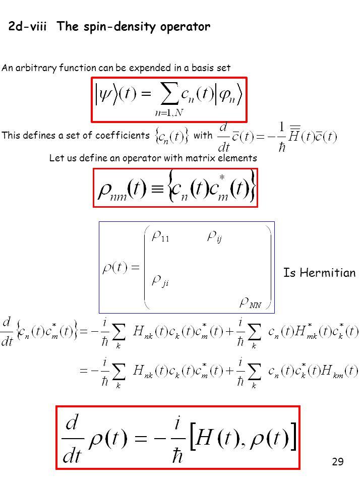 2d-viii The spin-density operator An arbitrary function can be expended in a basis set This defines a set of coefficients with Let us define an operator with matrix elements Is Hermitian 29