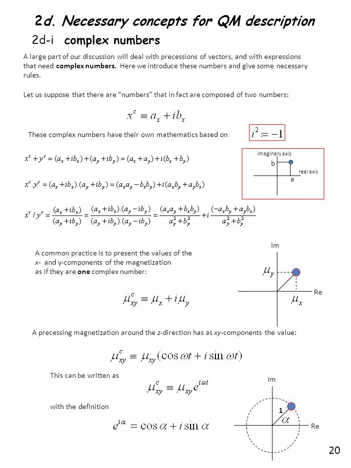 2d-i complex numbers A large part of our discussion will deal with precessions of vectors, and with expressions that need complex numbers. Here we int