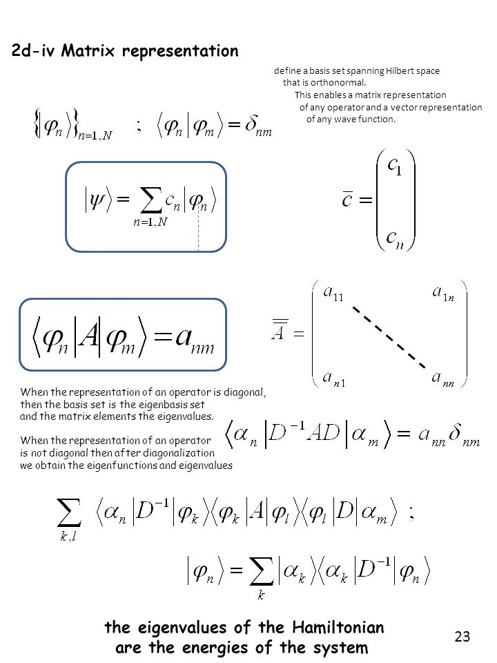 d-v The Schrodinger Equation a time dependent Hamiltonian doesn't have eigenvalues/energies The solution of the Schrodinger equation defines an evolution operator If the Hamiltonian is time independent then If the Hamiltonian is time dependent then, with the Dyson operator T: t Vector-matrix representation 24