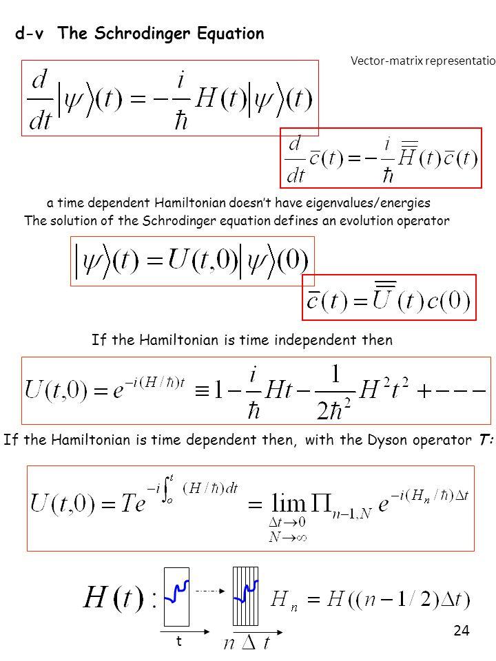 d-v The Schrodinger Equation a time dependent Hamiltonian doesn't have eigenvalues/energies The solution of the Schrodinger equation defines an evolut