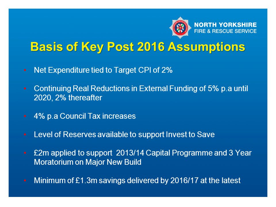 Basis of Key Post 2016 Assumptions Net Expenditure tied to Target CPI of 2% Continuing Real Reductions in External Funding of 5% p.a until 2020, 2% th