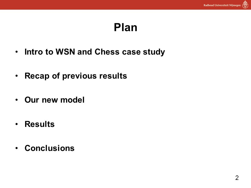 2 Plan Intro to WSN and Chess case study Recap of previous results Our new model Results Conclusions