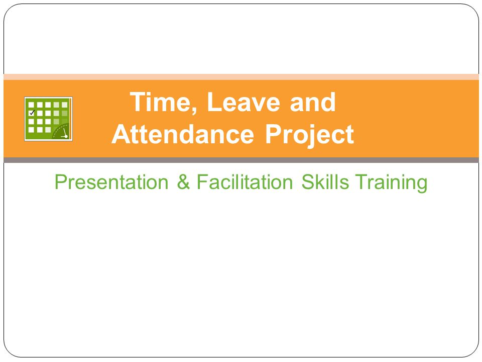 Presentation & Facilitation Skills Training Time, Leave and Attendance Project