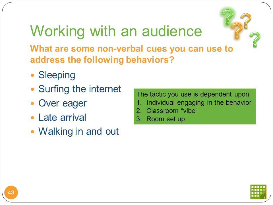 Working with an audience What are some non-verbal cues you can use to address the following behaviors.