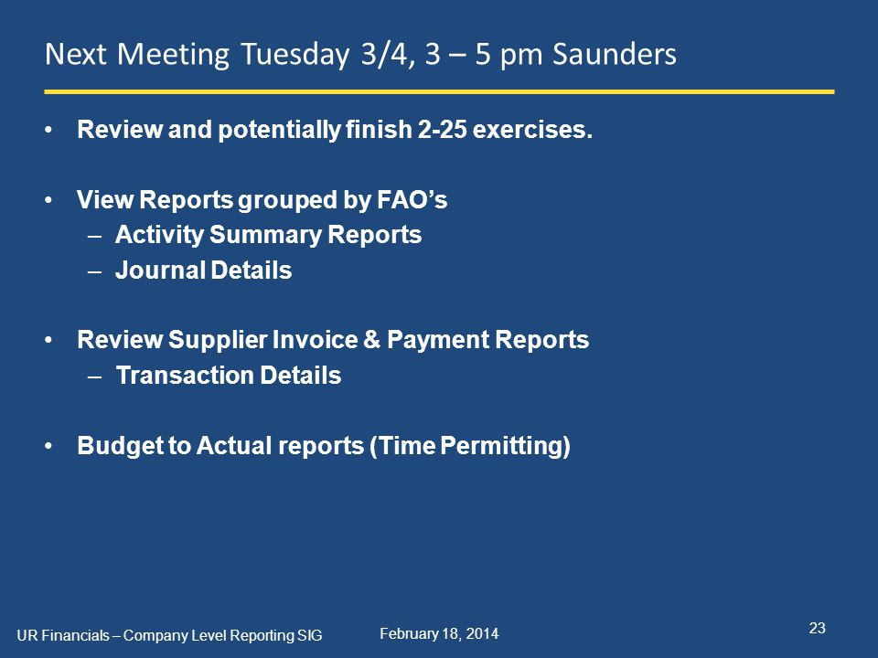 February 18, 2014 Next Meeting Tuesday 3/4, 3 – 5 pm Saunders UR Financials – Company Level Reporting SIG 23 Review and potentially finish 2-25 exerci