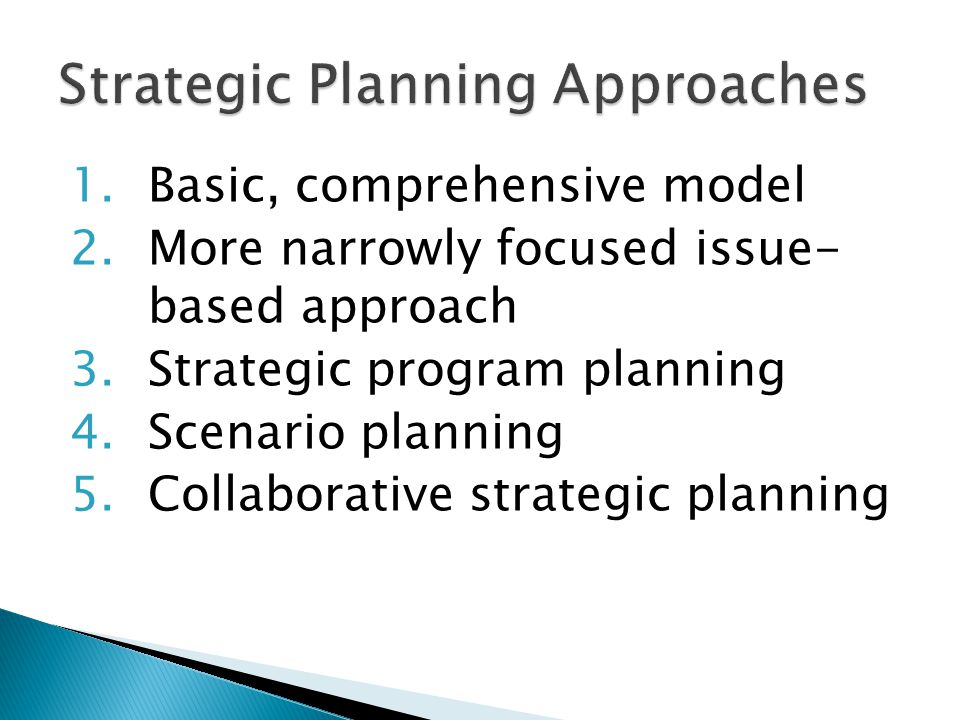 1.Basic, comprehensive model 2.More narrowly focused issue- based approach 3.Strategic program planning 4.Scenario planning 5.Collaborative strategic