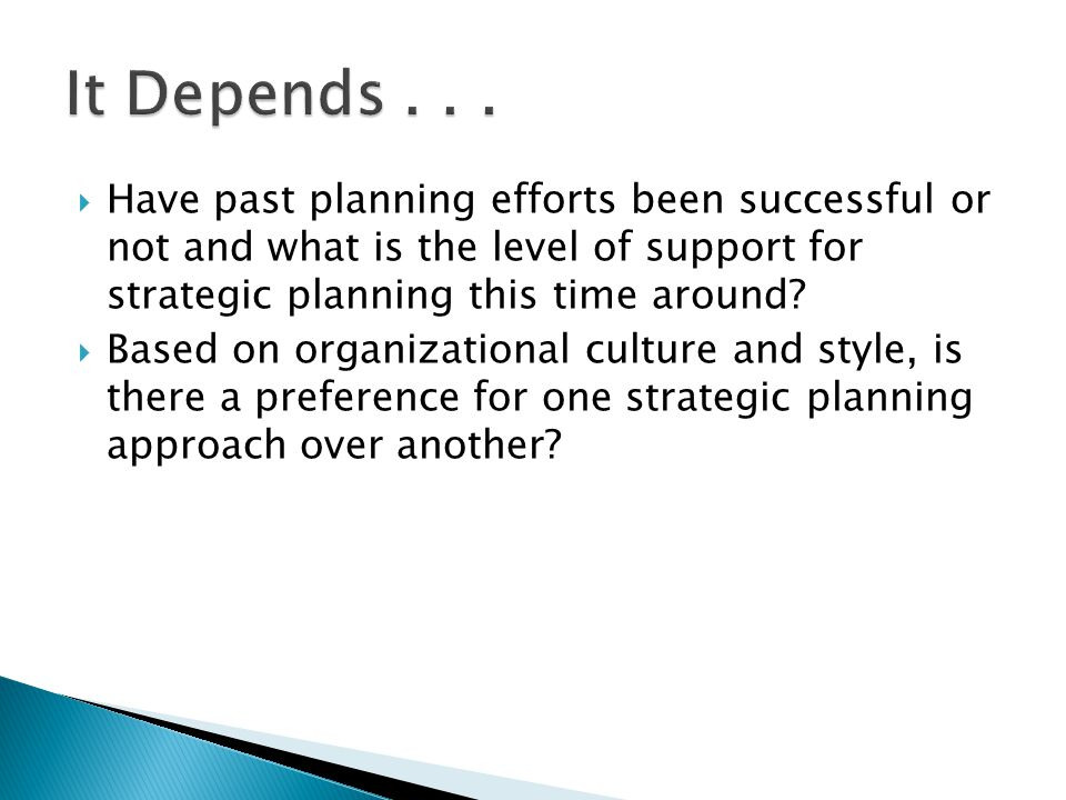  Have past planning efforts been successful or not and what is the level of support for strategic planning this time around?  Based on organizationa
