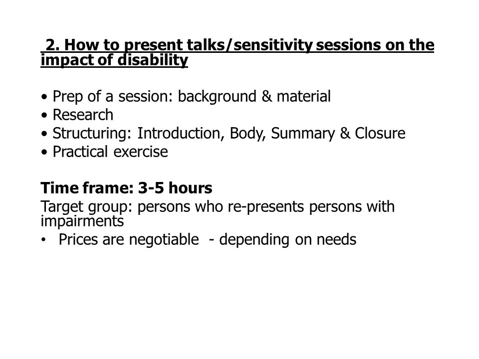 2. How to present talks/sensitivity sessions on the impact of disability Prep of a session: background & material Research Structuring: Introduction,