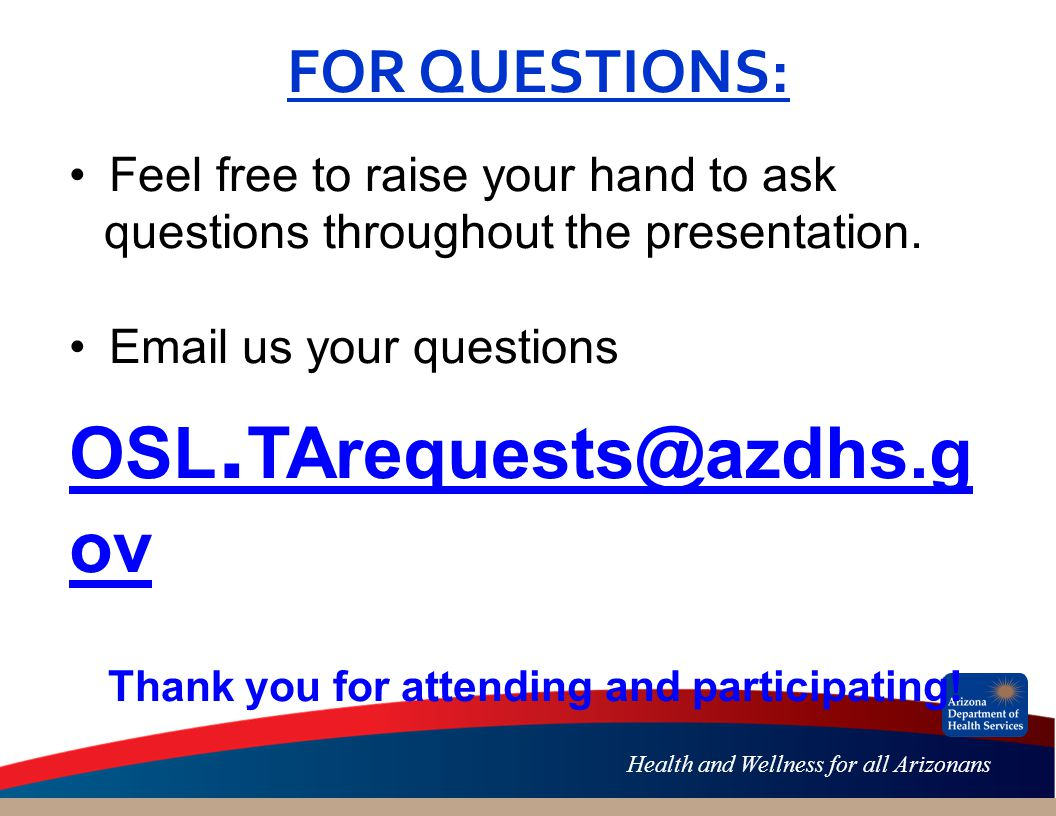 Health and Wellness for all Arizonans FOR QUESTIONS: Feel free to raise your hand to ask questions throughout the presentation.