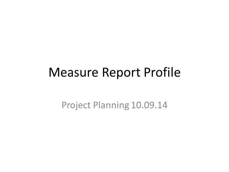 Measure Report Profile Project Planning 10.09.14