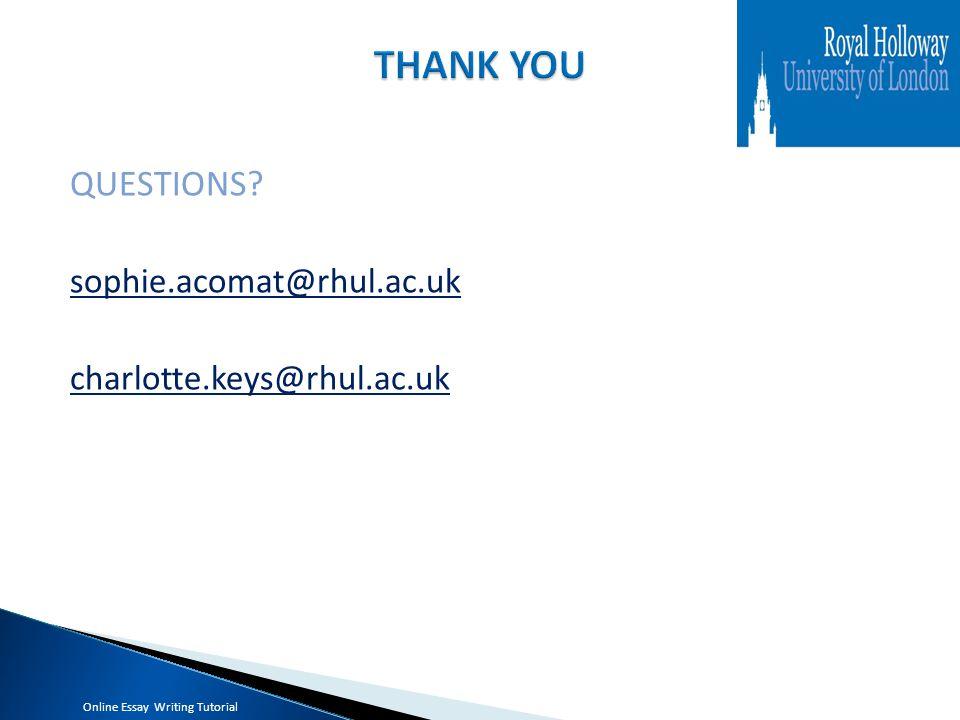 QUESTIONS? sophie.acomat@rhul.ac.uk charlotte.keys@rhul.ac.uk Online Essay Writing Tutorial