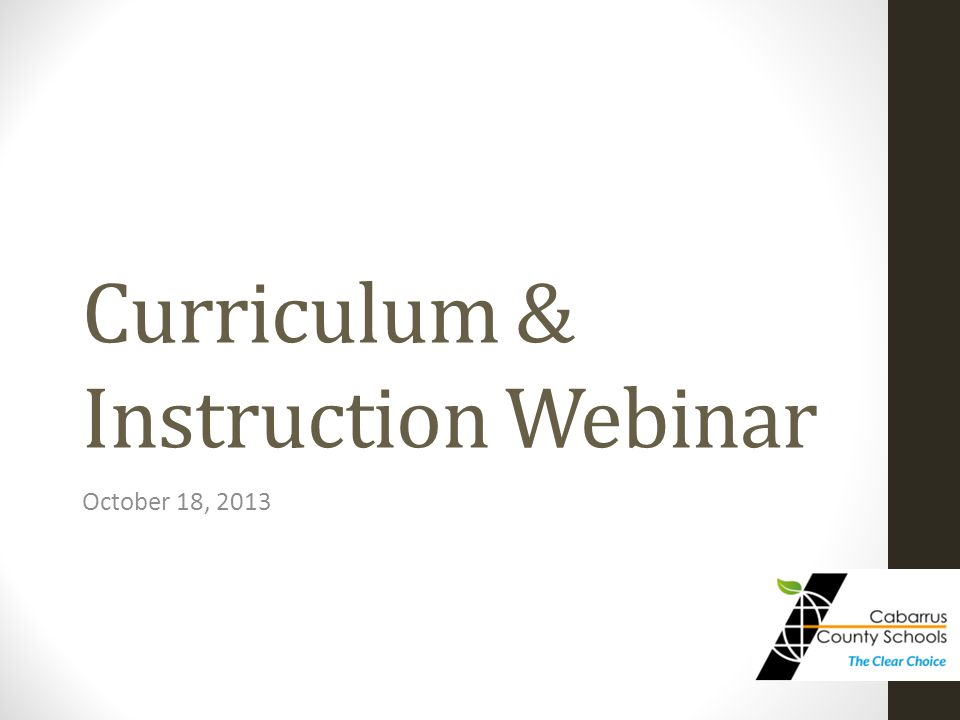 Curriculum & Instruction Webinar October 18, 2013