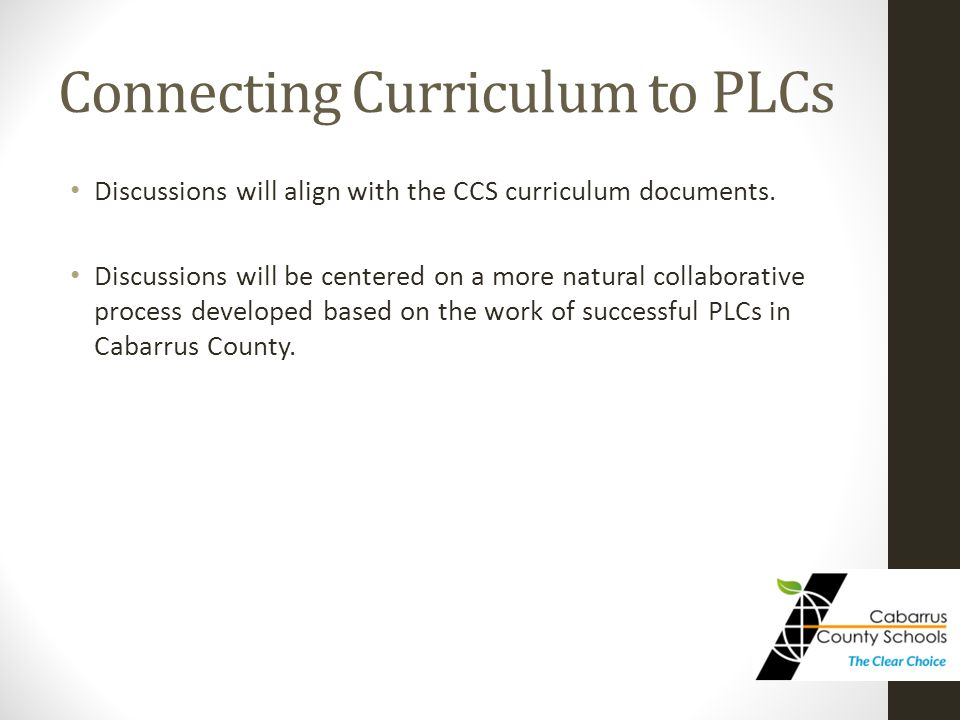 Connecting Curriculum to PLCs Discussions will align with the CCS curriculum documents.