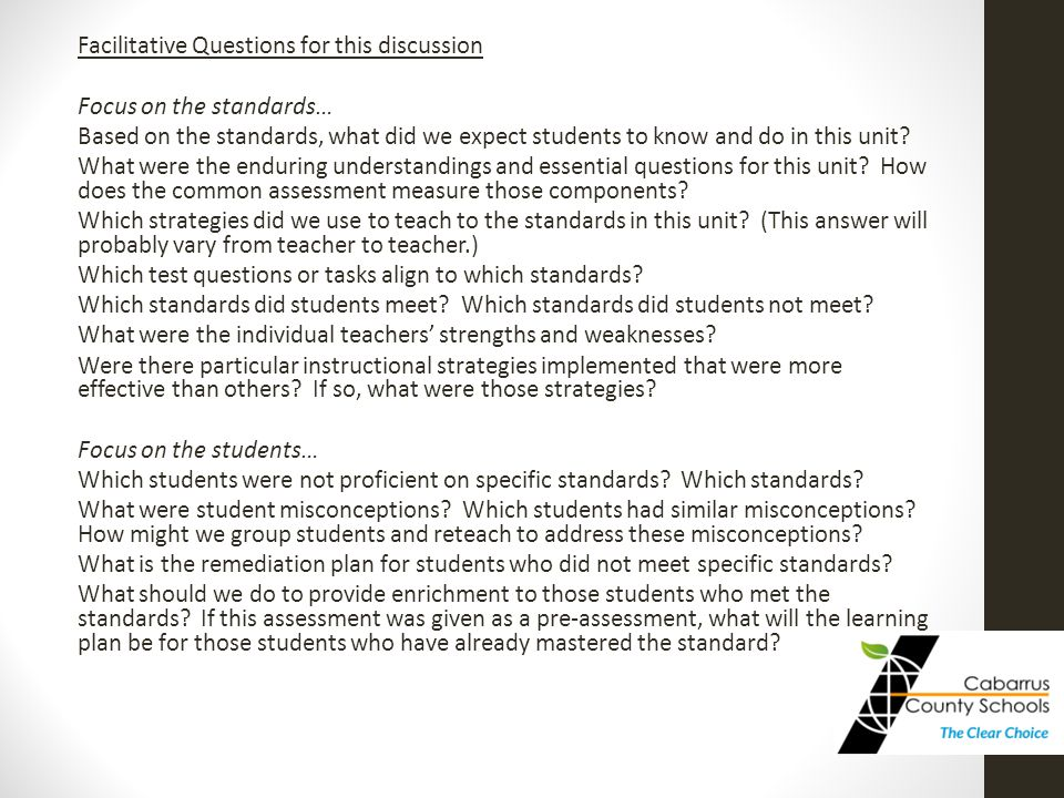 Facilitative Questions for this discussion Focus on the standards… Based on the standards, what did we expect students to know and do in this unit.