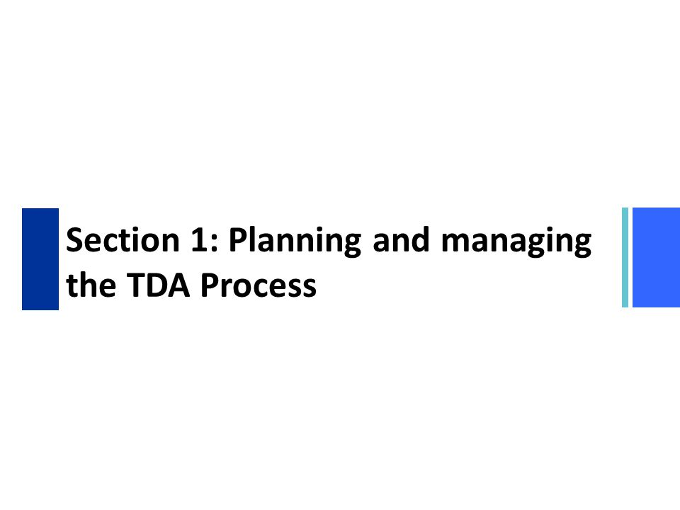 Section 1: Planning and managing the TDA Process