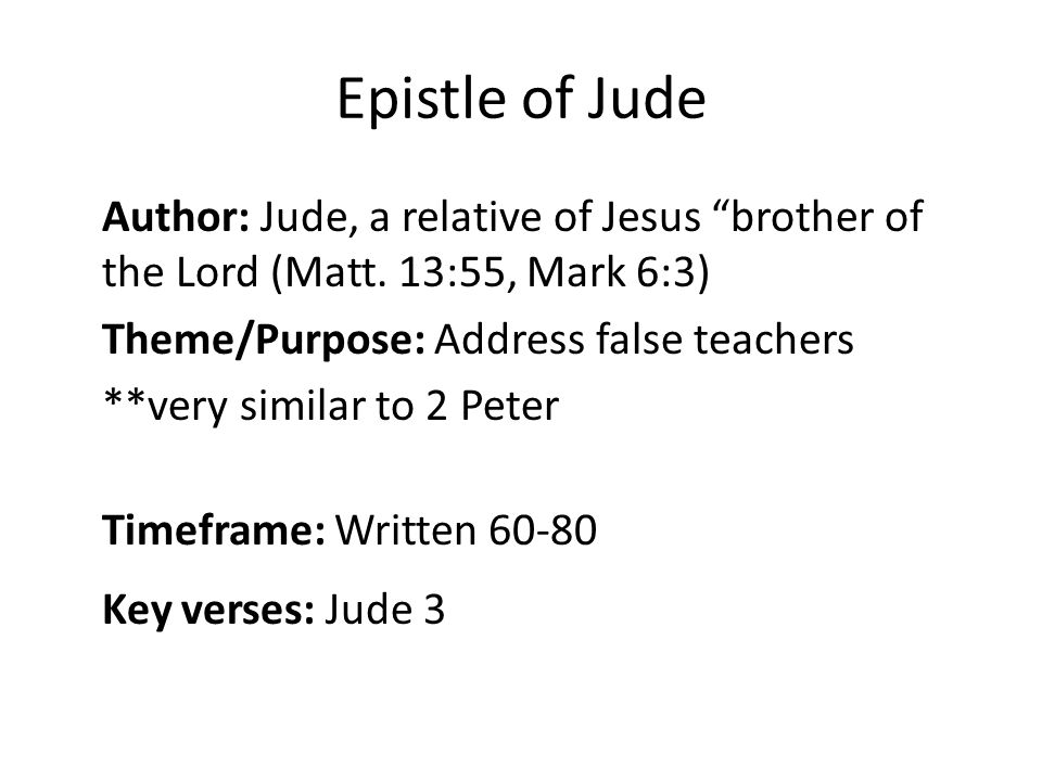 Epistle of Jude Author: Jude, a relative of Jesus brother of the Lord (Matt.