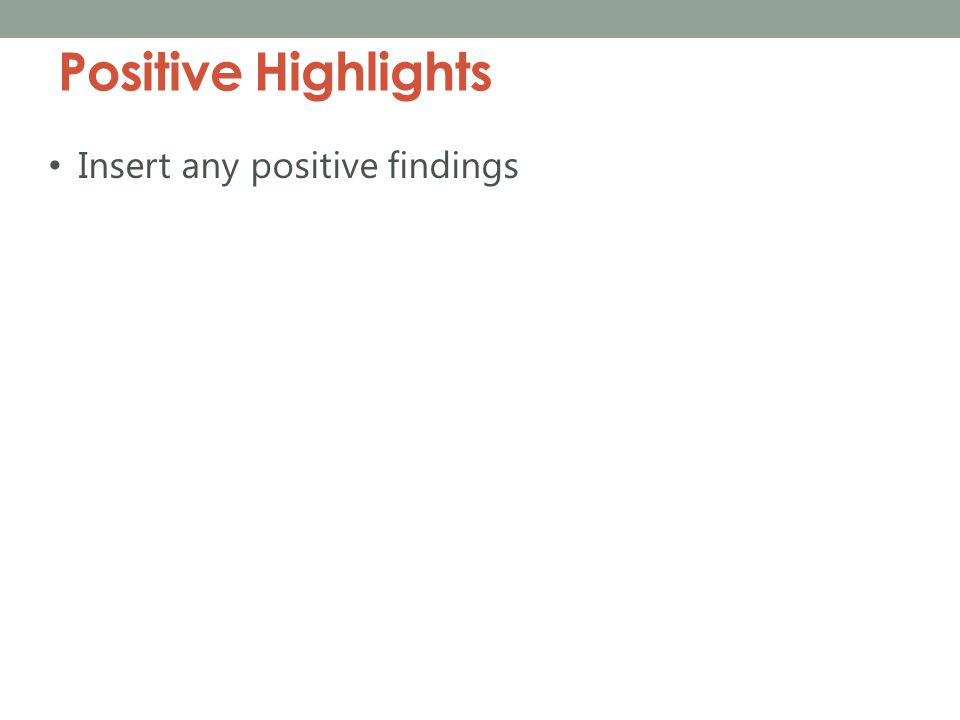 Positive Highlights Insert any positive findings